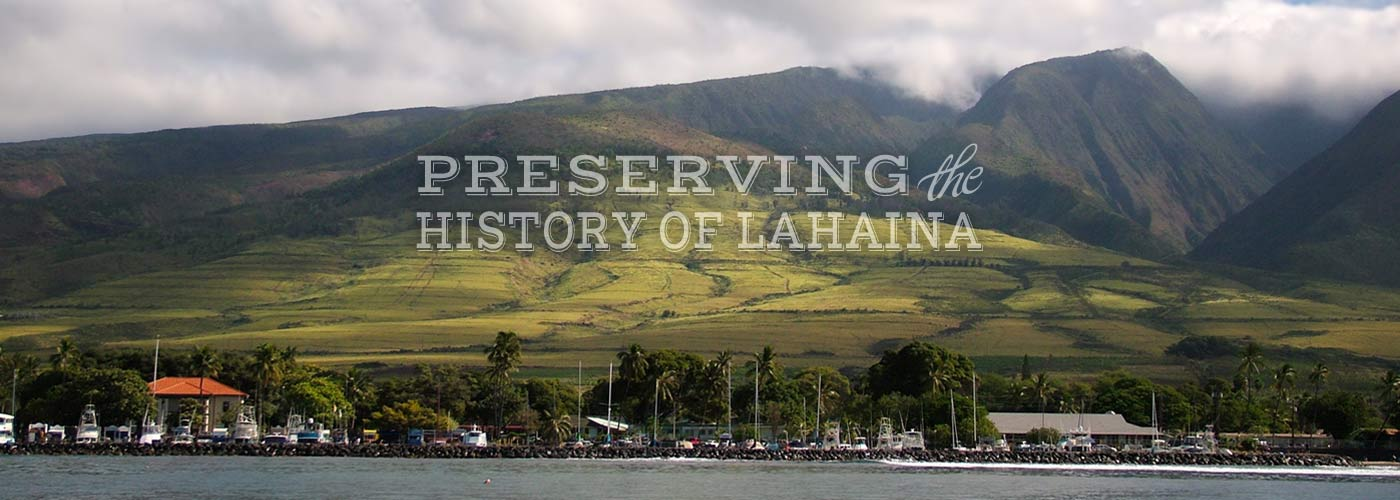 Preserving the hisotry of lahaina maui